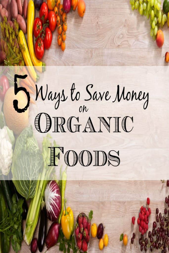 Spending too much on organic? Learn 5 Ways to Save Money on Organic Foods!