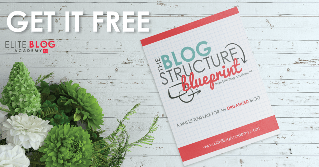 Free Blog Structure Blueprint from Elite Blog Academy!