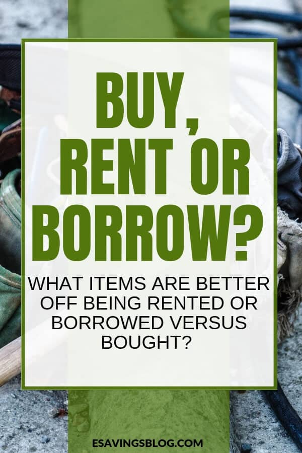 Buy or Borrow? What items should you borrow or rent versus buy?