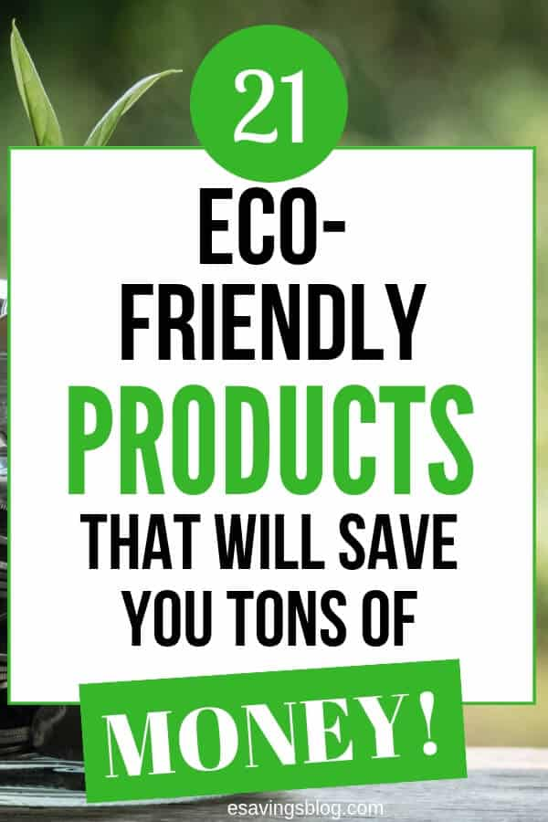 Eco Friendly Products that will save you a ton of money over time!